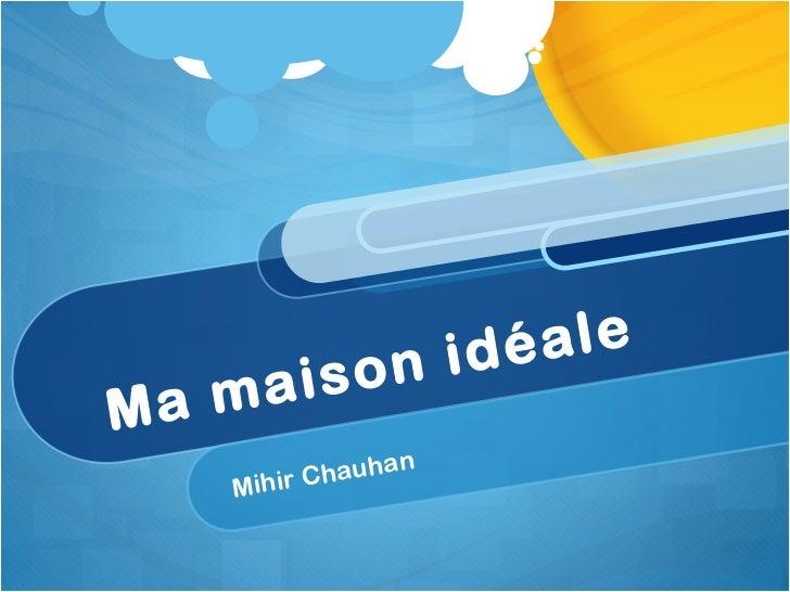 Ma maison idéale Mihir Chauhan