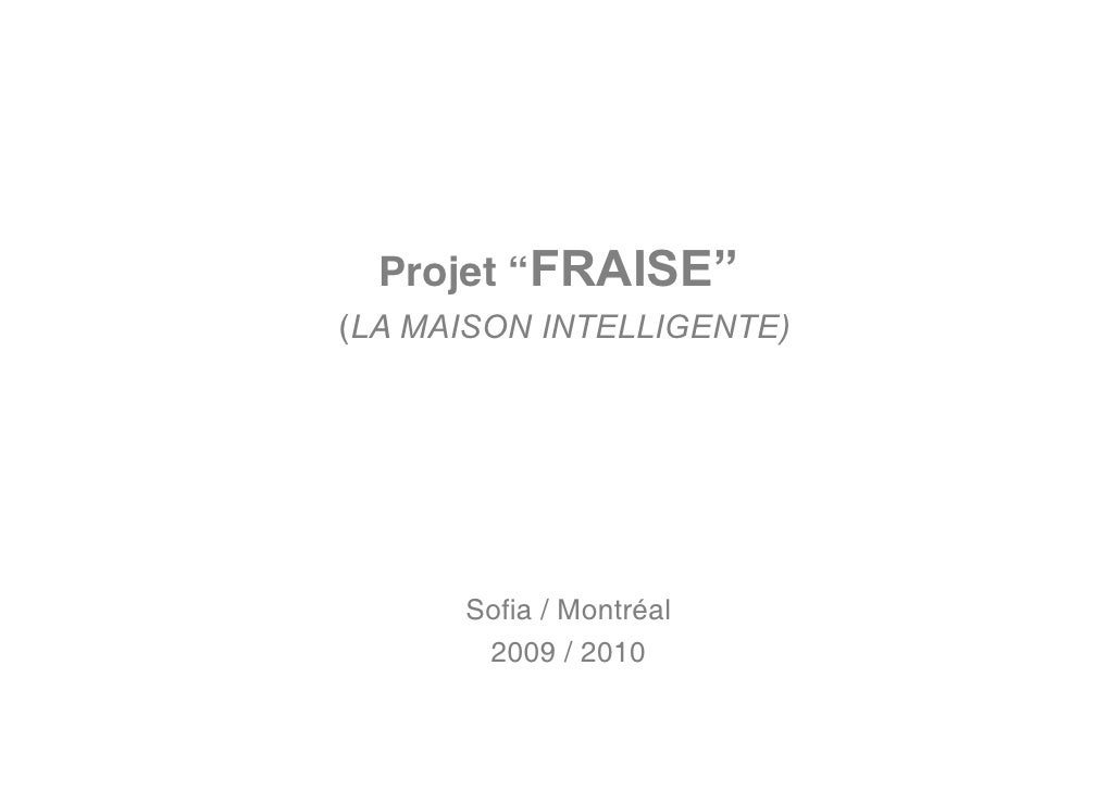"""Projet """"FRAISE"""" (LA MAISON INTELLIGENTE)           Sofia / Montréal        2009 / 2010"""