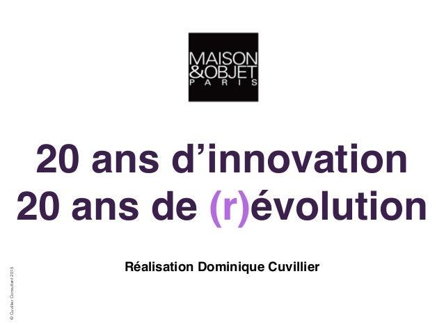 20 ans d'innovation! 20 ans de (r)évolution ©CuvillierConsultant2015 Réalisation Dominique Cuvillier