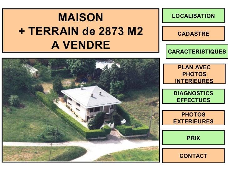 MAISON + TERRAIN de 2873 M2 A VENDRE LOCALISATION DIAGNOSTICS EFFECTUES PHOTOS EXTERIEURES CONTACT DIAGNOSTICS EFFECTUES P...