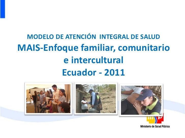 MODELO DE ATENCIÓN  INTEGRAL DE SALUD MAIS-Enfoque familiar, comunitario e intercultural Ecuador - 2011