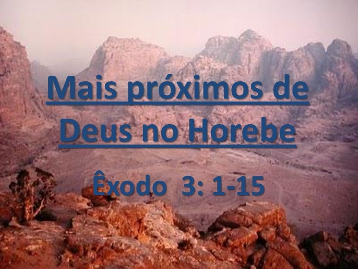 Mais próximos deDeus no Horebe  Êxodo 3: 1-15