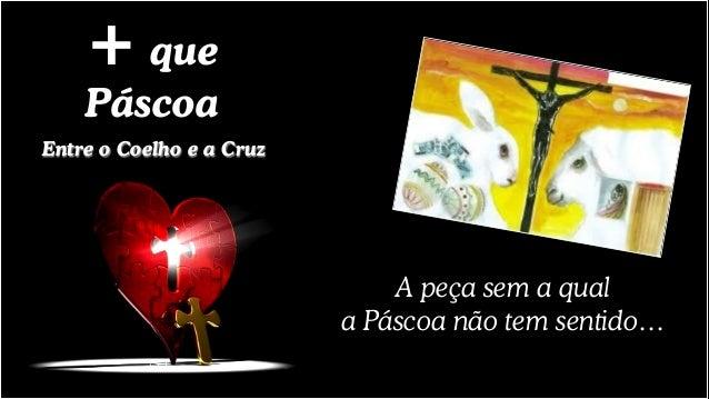 + que Páscoa Entre o Coelho e a Cruz A peça sem a qual a Páscoa não tem sentido…
