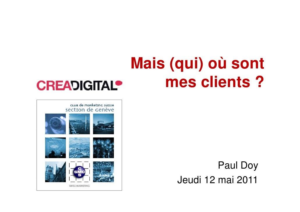Mais ( i) ùM i (qui) où sont                t    mes clients ?              Paul Doy     Jeudi 12 mai 2011
