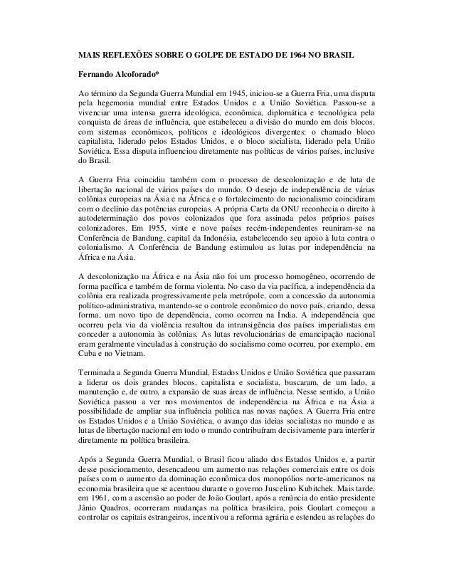MAIS REFLEXÕES SOBRE O GOLPE DE ESTADO DE 1964 NO BRASIL Fernando Alcoforado* Ao término da Segunda Guerra Mundial em 1945...