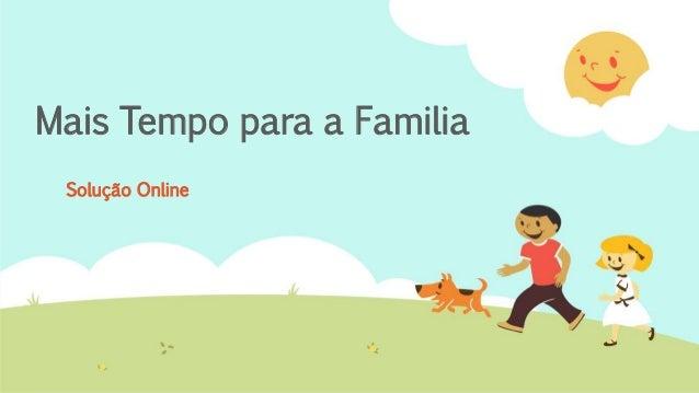 Mais Tempo para a Familia Solução Online