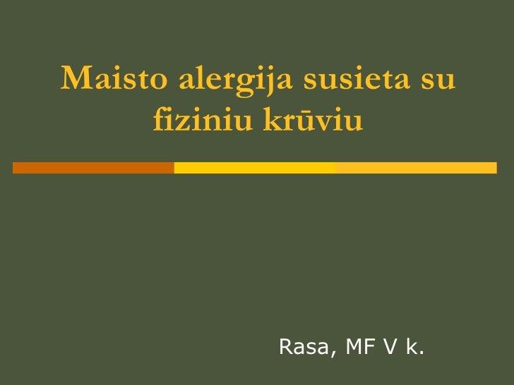 Maisto alergija susieta su fiziniu kr ūviu Rasa, MF  V  k.