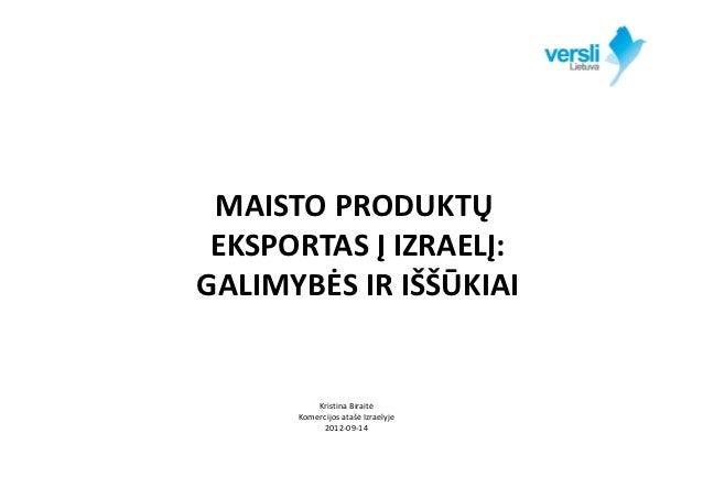 MAISTOPRODUKTŲ EKSPORTASĮIZRAELĮ:GALIMYBĖSIRIŠŠŪKIAI          KristinaBiraitė      KomercijosatašėIzraelyje       ...