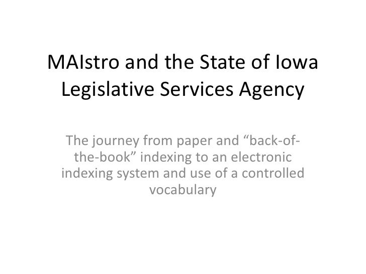 "MAIstro and the State of Iowa Legislative Services Agency  The journey from paper and ""back-of-   the-book"" indexing to an..."