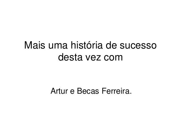 Mais uma história de sucesso  desta vez com  Artur e Becas Ferreira.