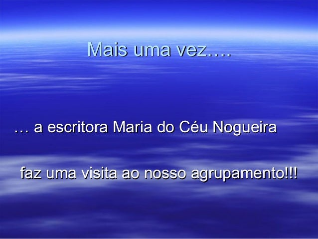 Mais uma vez….Mais uma vez….…… a escritora Maria do Céu Nogueiraa escritora Maria do Céu Nogueirafaz uma visita ao nosso a...