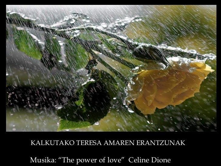"""KALKUTAKO TERESA AMAREN ERANTZUNAKMusika: """"The power of love"""" Celine Dione"""
