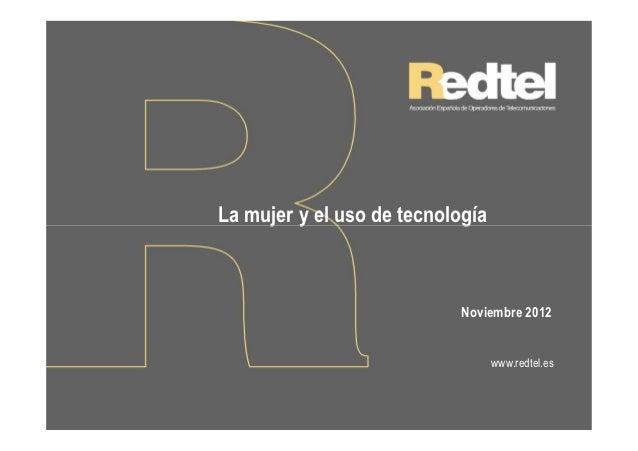 La mujer y el uso de tecnología                            Noviembre 2012                                  www.redtel.es