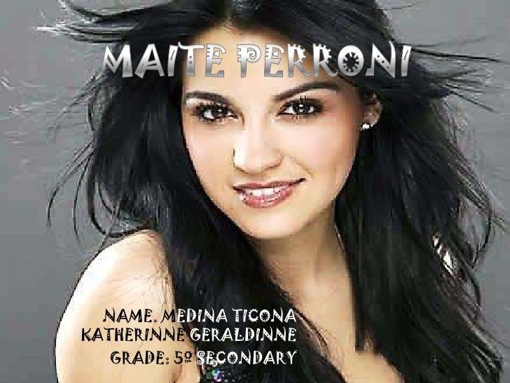 MAITE PERRONI<br />NAME. MEDINA TICONA KATHERINNE GERALDINNE<br />GRADE: 5º SECONDARY<br />