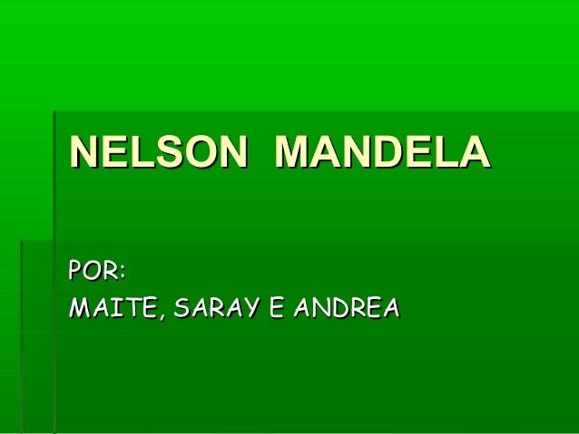 NELSON MANDELA POR: MAITE, SARAY E ANDREA