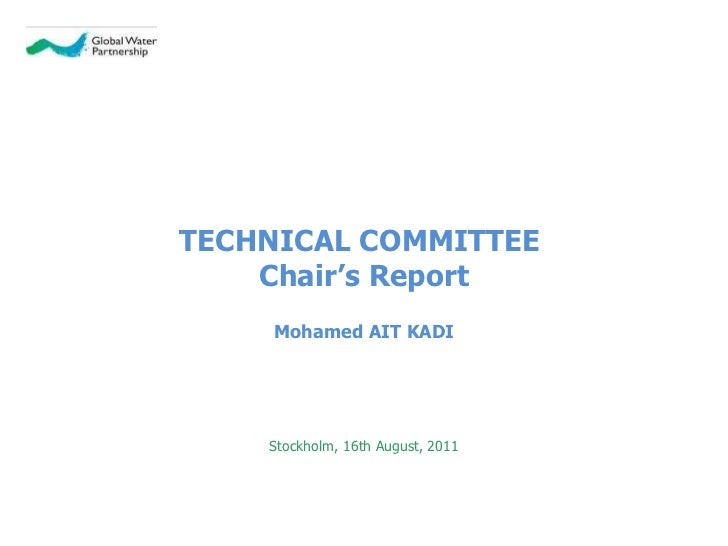 TECHNICAL COMMITTEE  Chair's Report Mohamed AIT KADI Stockholm , 16th August, 2011
