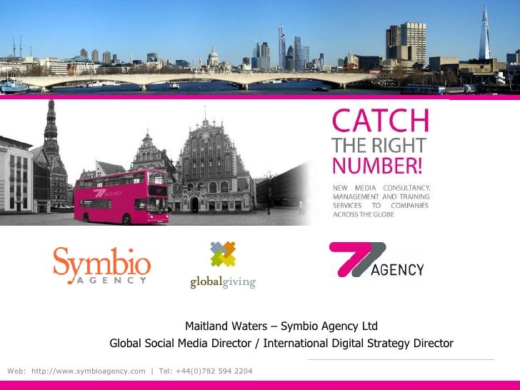 Maitland Waters – Symbio Agency Ltd Global Social Media Director / International Digital Strategy Director Web:  http://ww...