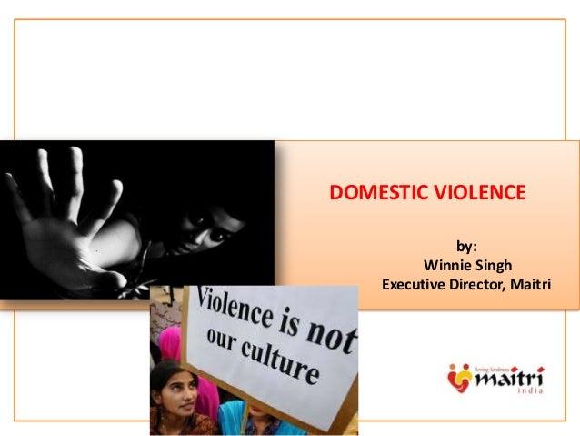 m DOMESTIC VIOLENCE by: Winnie Singh Executive Director, Maitri