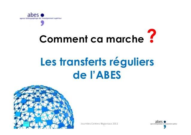 Les transferts réguliers Comment ca marche ? Les transferts réguliers de l'ABES 24.05.11 Journées Centres Régionaux 2011