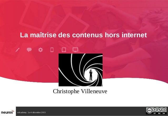 La maîtrise des contenus hors internet  Christophe Villeneuve  nAcademy Le 4 décembre 2013