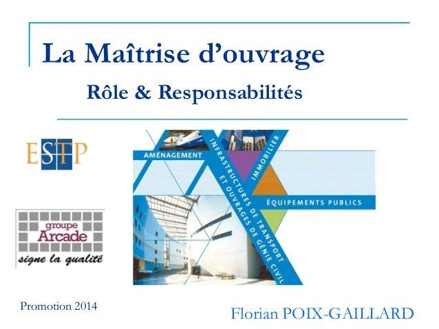 La Maîtrise d'ouvrage Rôle & Responsabilités Florian POIX-GAILLARD Promotion 2014