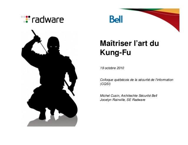 Maîtriser l'art du Kung-Fu 19 octobre 2010 Colloque québécois de la sécurité de l'information (CQSI) Michel Cusin, Archite...