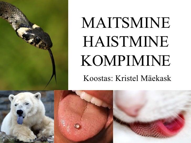 MAITSMINE HAISTMINE KOMPIMINE Koostas: Kristel Mäekask