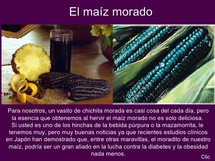 El maíz morado Para nosotros, un vasito de chichita morada es casi cosa del cada día, pero la esencia que obtenemos al her...