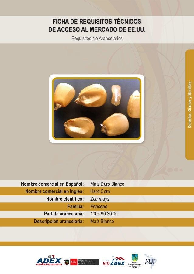 Maíz Duro Blanco Hard Corn Zea mays Poaceae 1005.90.30.00 Maíz Blanco Nombre comercial en Español: Nombre comercial en Ing...