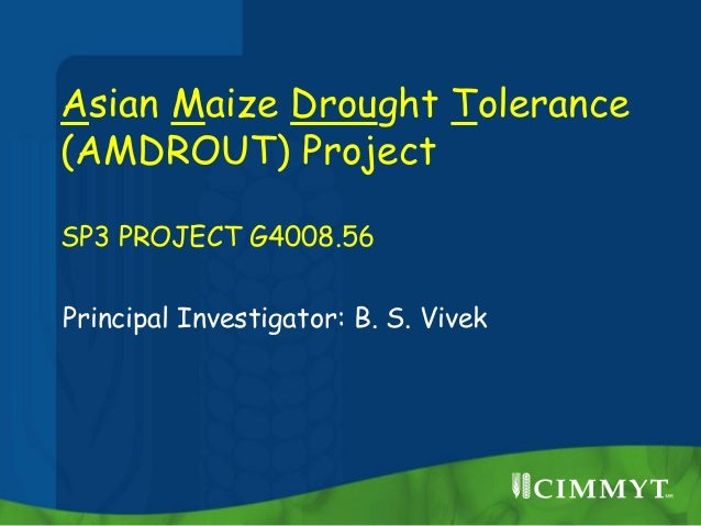 Asian Maize Drought Tolerance(AMDROUT) ProjectSP3 PROJECT G4008.56Principal Investigator: B. S. Vivek