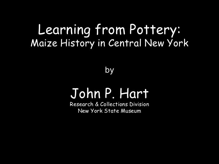 Learning from Pottery:Maize History in Central New York                     by        John P. Hart        Research & Colle...