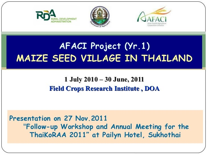 1 July 2010 – 30 June, 2011 Field Crops Research Institute , DOA AFACI Project (Yr.1) MAIZE SEED VILLAGE IN THAILAND Prese...