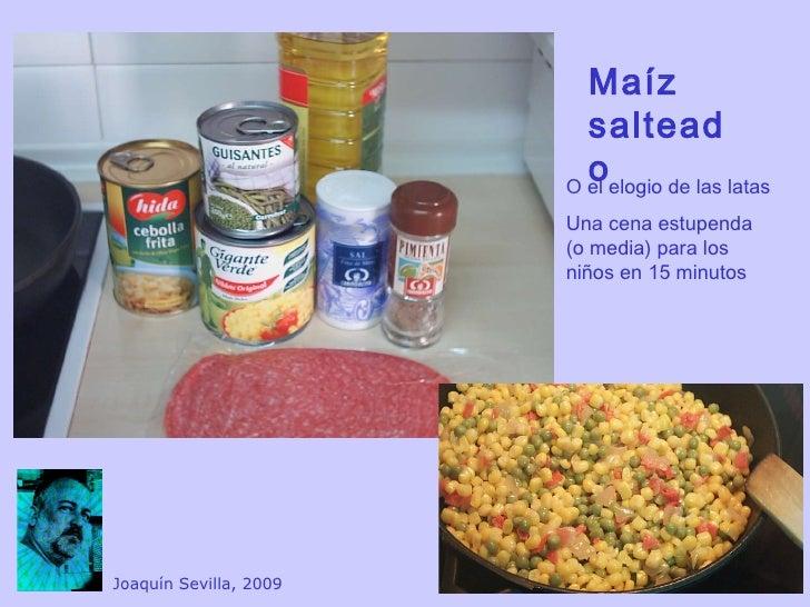Maíz salteado O el elogio de las latas Una cena estupenda  (o media) para los niños en 15 minutos Joaquín Sevilla, 2009
