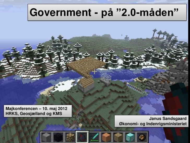 """Government - på """"2.0-måden""""Majkonferencen – 10. maj 2012HRKS, Geosjælland og KMS                                          ..."""