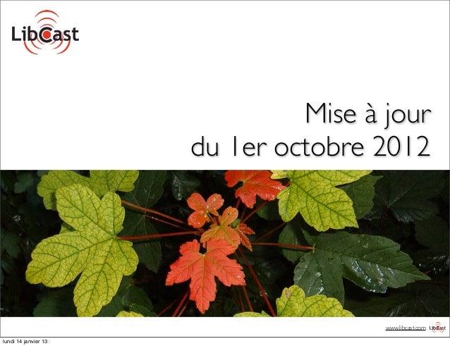 Mise à jour                      du 1er octobre 2012                                      www.libcast.comlundi 14 janvier 13