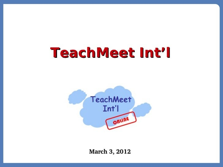 TeachMeet Int'l    March3,2012