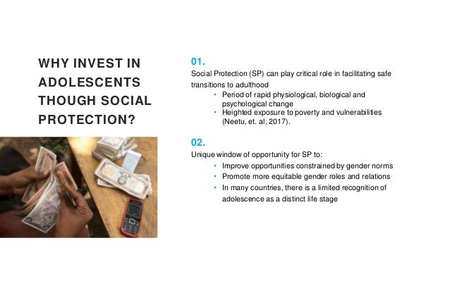 WHY INVEST IN ADOLESCENTS THOUGH SOCIAL PROTECTION? 01. Social Protection (SP) can play critical role in facilitating safe...