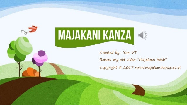 "Copyright © 2017 www.majakanikanza.co.id Created by : Yori VT Renew my old video ""Majakani Aceh"""