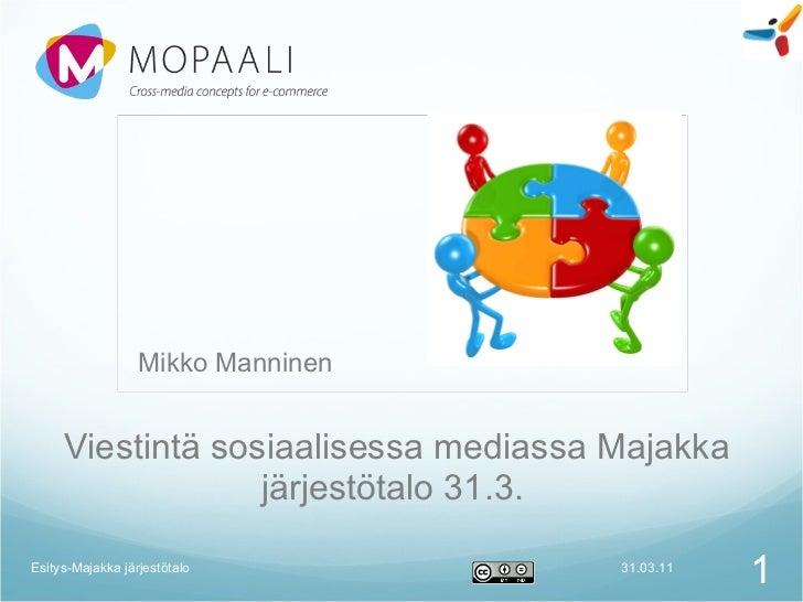 Viestintä sosiaalisessa mediassa Majakka järjestötalo 31.3.  31.03.11 Esitys-Majakka järjestötalo Mikko Manninen