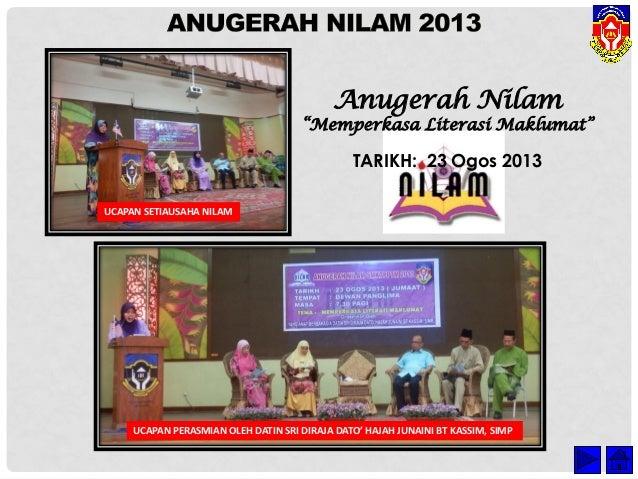 """Anugerah Nilam  """"Memperkasa Literasi Maklumat""""  TARIKH: 23 Ogos 2013 UCAPAN SETIAUSAHA NILAM UCAPAN SETIAUSAHA NILAM  UCAP..."""