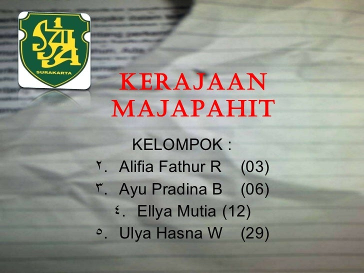 KERAJAAN MAJAPAHIT <ul><li>KELOMPOK : </li></ul><ul><li>Alifia Fathur R (03) </li></ul><ul><li>Ayu Pradina B (06) </li></u...