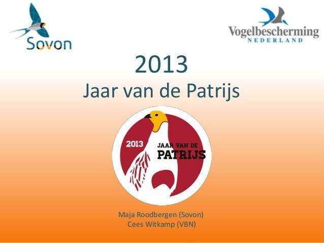 2013Jaar van de Patrijs    Maja Roodbergen (Sovon)      Cees Witkamp (VBN)