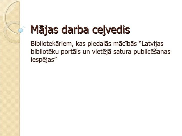 """Mājas darba ceļvedis Bibliotekāriem, kas piedalās mācībās """"Latvijas bibliotēku portāls un vietējā satura publicēšanas iesp..."""