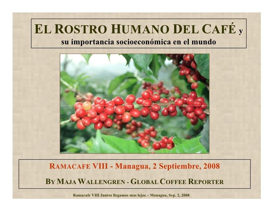 EL ROSTRO HUMA O DEL CAFÉ y    su importancia socioeconómica en el mundo RAMACAFE VIII - Managua, 2 Septiembre, 2008 BY MA...