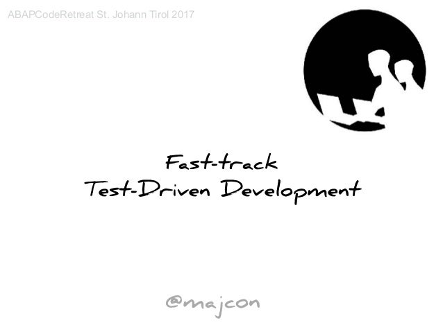 @majcon Fast-track Test-Driven Development ABAPCodeRetreat St. Johann Tirol 2017