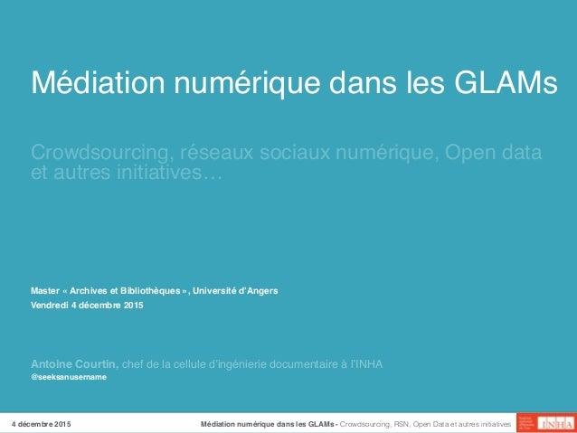 Médiation numérique dans les GLAMs Crowdsourcing, réseaux sociaux numérique, Open data et autres initiatives… @seeksanuser...