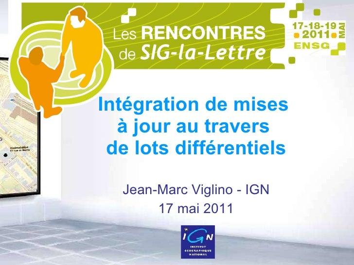 Intégration de mises  à jour au travers  de lots différentiels Jean-Marc Viglino - IGN 17 mai 2011