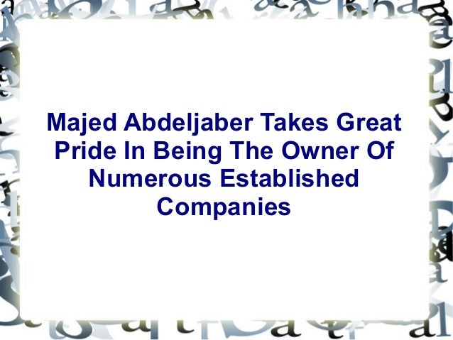 Majed Abdeljaber Takes Great  Pride In Being The Owner Of  Numerous Established  Companies