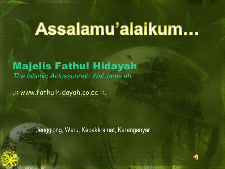 Assalamu'alaikum…<br />MajelisFathulHidayahThe Islamic AhlussunnahWalJama'ah.:: www.fathulhidayah.co.cc ::.<br />Jengglong...