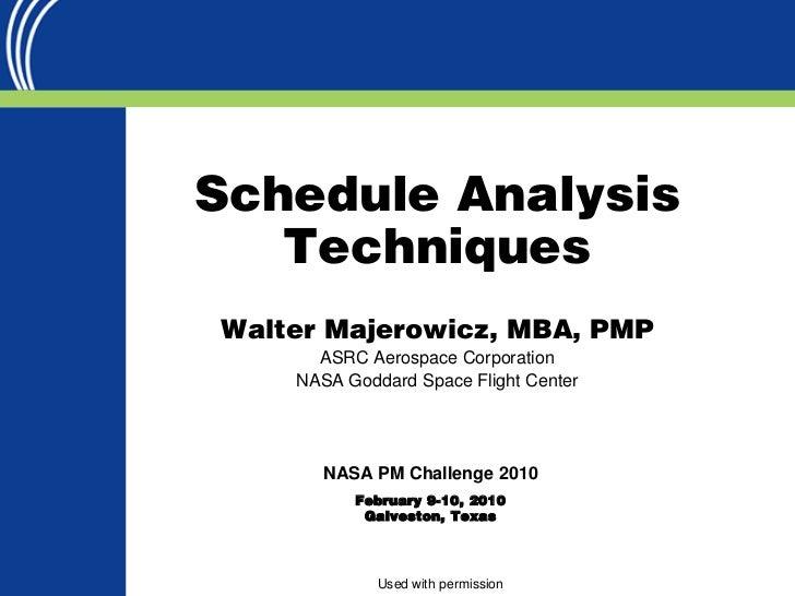 Schedule Analysis   TechniquesWalter Majerowicz, MBA, PMP      ASRC Aerospace Corporation    NASA Goddard Space Flight Cen...
